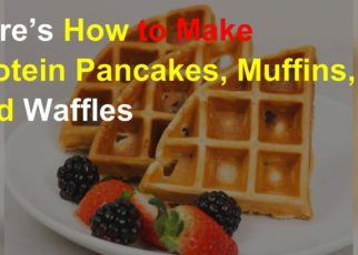 yt 58569 Heres How to Make Protein Pancakes Muffins and Waffles 322x230 - Here's How to Make Protein Pancakes, Muffins, and Waffles