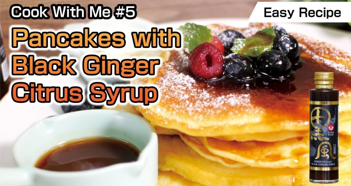 yt 224689 Cook With Me 5Easy Recipe Pancakes with Black Ginger Citrus Syrup 1210x642 - 【Cook With Me #5】Easy Recipe | Pancakes with Black Ginger Citrus Syrup